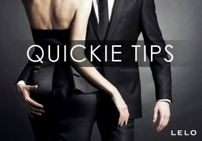 Quickie Tips