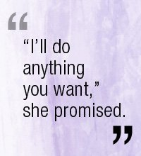 I'll do anything you want, she promised