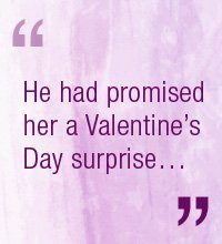 He had promised her a Valentine's days surprise