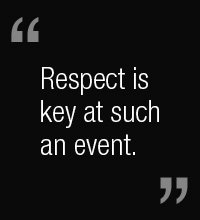 Respect is key at such an event