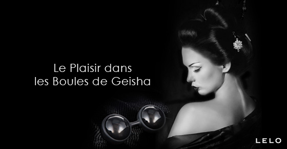 Le Plaisir dans les Boules de Geisha