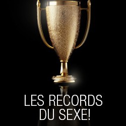 Du Sensationnel au Démentiel : Quelques Records Sexuels
