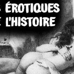 «Les Érotiques de l'Histoire» : à la Découvert de Notre Histoire Avec un Grand X