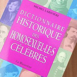 Les indiscrétions du «Dictionnaire Historique des Homosexuel-le-s Célèbres» !